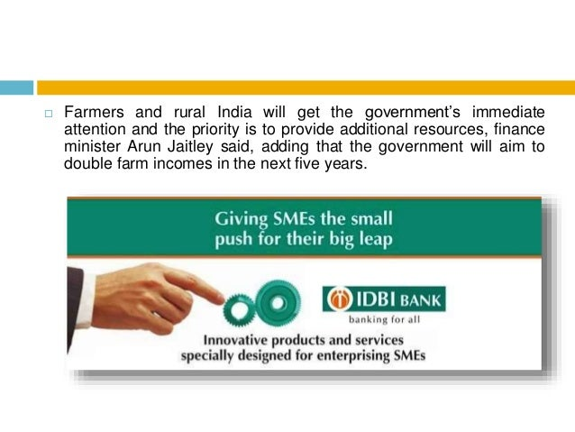  Farmers and rural India will get the government's immediate attention and the priority is to provide additional resource...