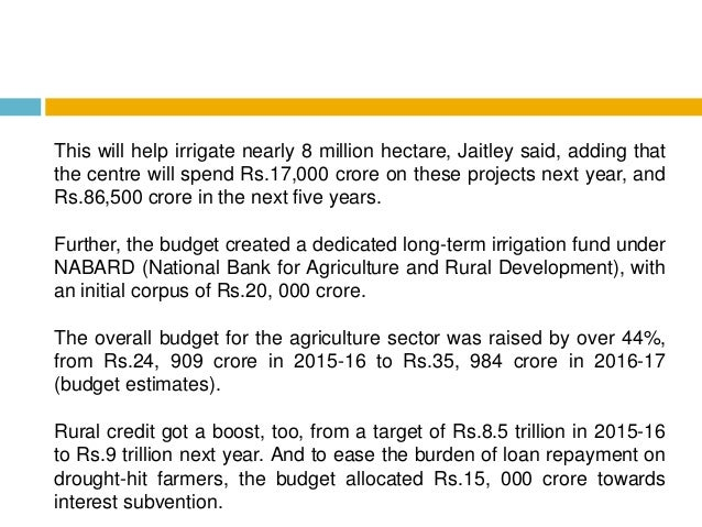 This will help irrigate nearly 8 million hectare, Jaitley said, adding that the centre will spend Rs.17,000 crore on these...