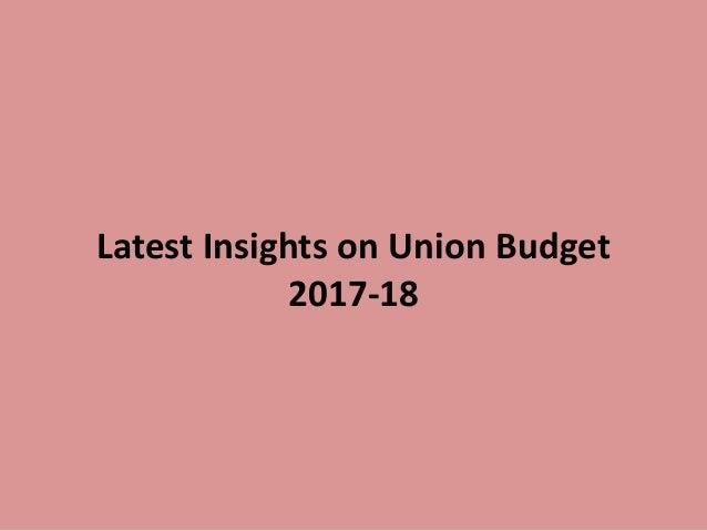 Latest Insights on Union Budget 2017-18
