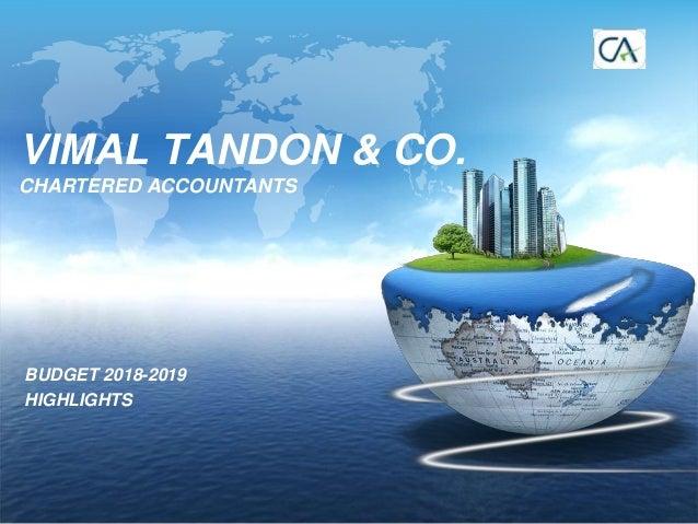VIMAL TANDON & CO. CHARTERED ACCOUNTANTS BUDGET 2018-2019 HIGHLIGHTS