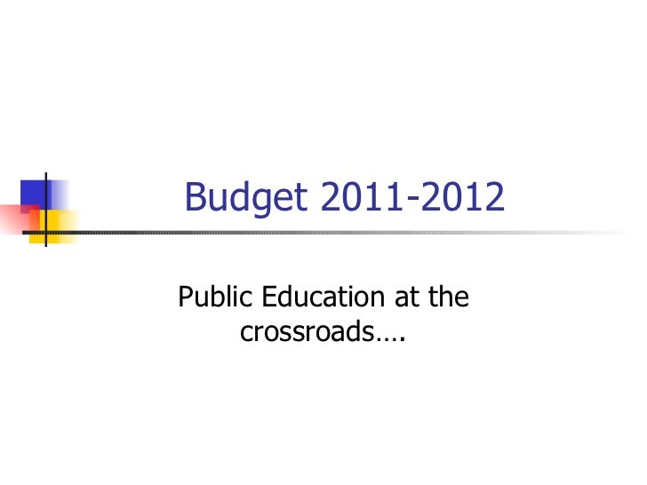 Budget 2011-2012 Public Education at the crossroads….