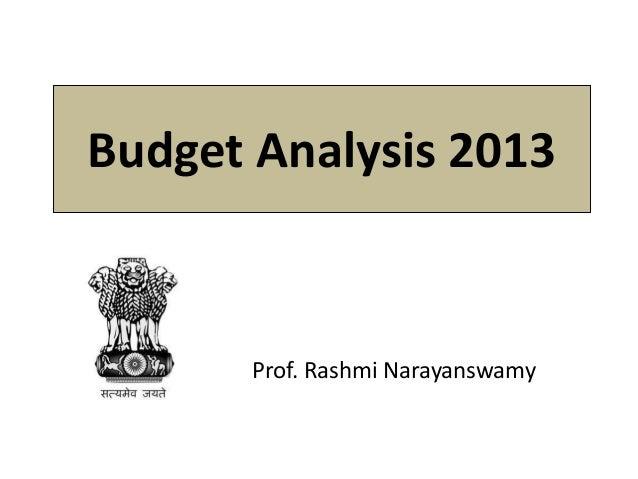 Budget Analysis 2013 Prof. Rashmi Narayanswamy