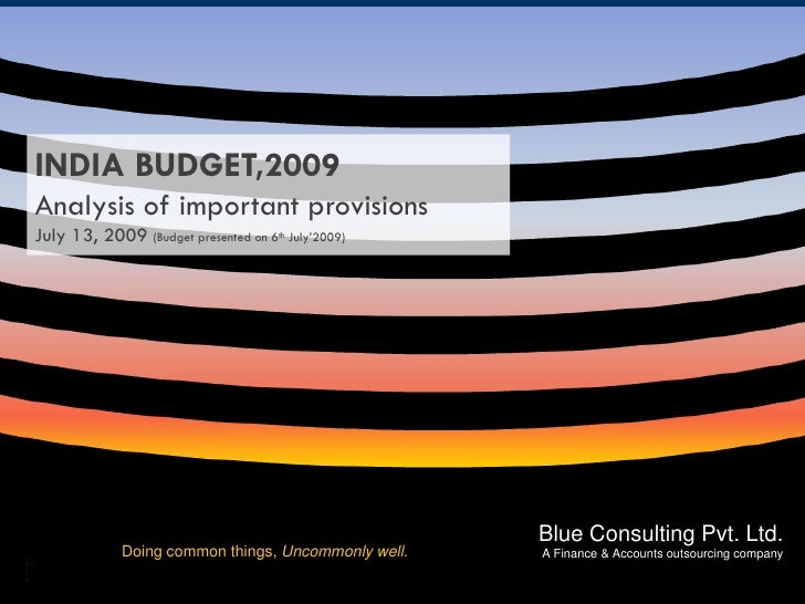 INDIA BUDGET,2009 Analysis of important provisions July 13, 2009 (Budget presented on 6th July'2009)                      ...