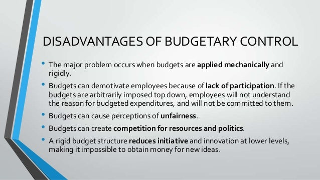 budgetary control advantages and disadvantages Budgets and budgetary control learning objectives when you have finished studying this  • understand the advantages and disadvantages of budgetary control.
