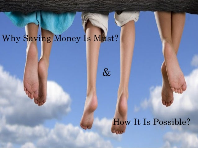 Why Saving Money Is Must? How It Is Possible? &