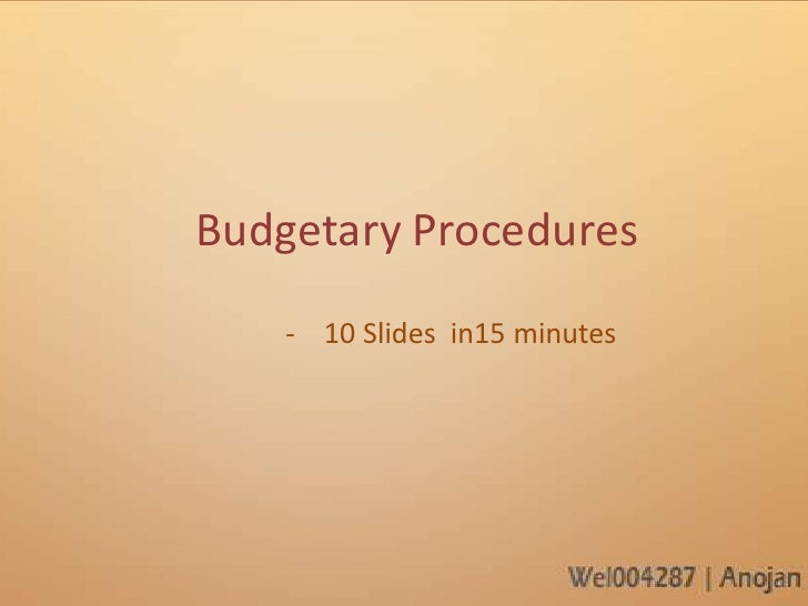 Budgetary Procedures    - 10 Slides in15 minutes