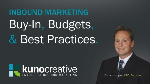 Buy-In, Budgets,& Best Practices.Chris Knipper, CEO, FounderINBOUND MARKETING