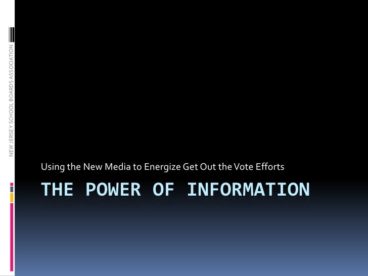 The power of information<br />Using the New Media to Energize Get Out the Vote Efforts<br />
