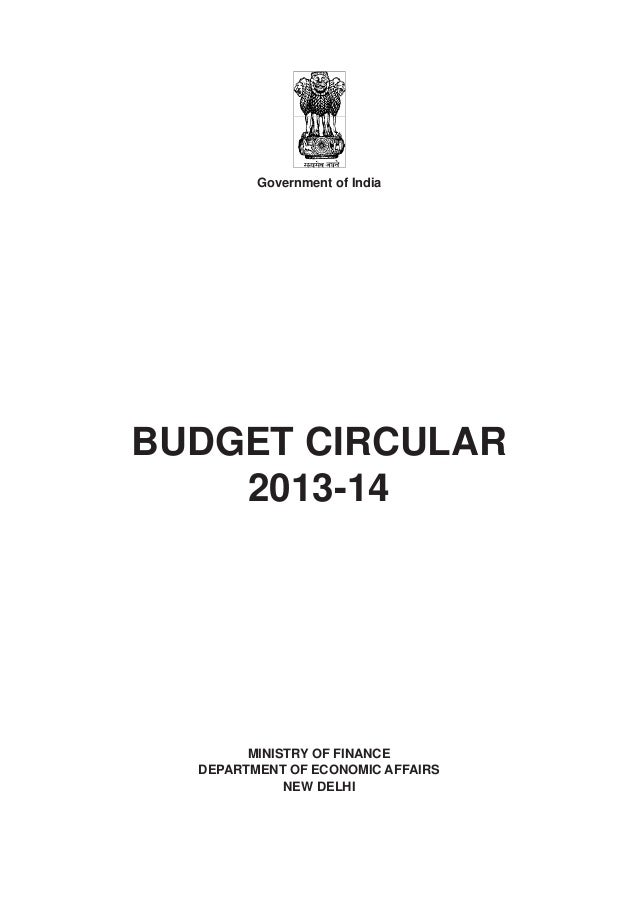 Government of IndiaBUDGET CIRCULAR2013-14MINISTRY OF FINANCEDEPARTMENT OF ECONOMIC AFFAIRSNEW DELHI