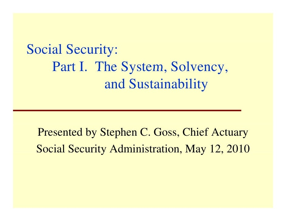 Social Security:     Part I. The System, Solvency,          I       System Solvency              and Sustainability    Pre...