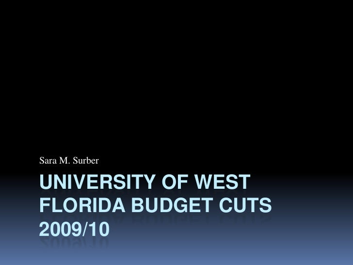 University of West Florida Budget Cuts 2009/10<br />Sara M. Surber<br />