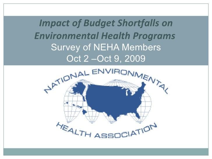 Impact of Budget Shortfalls on Environmental Health Programs  Survey of NEHA Members Oct 2 –Oct 9, 2009
