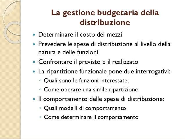 La gestione budgetaria della distribuzione  Determinare il costo dei mezzi  Prevedere le spese di distribuzione al livel...
