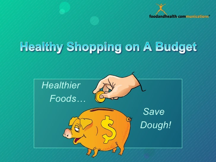 Healthier Foods…  Save Dough!