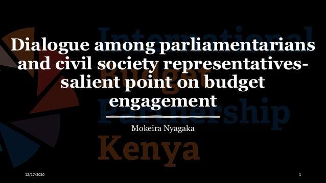 Dialogue among parliamentarians and civil society representatives- salient point on budget engagement Mokeira Nyagaka 12/1...
