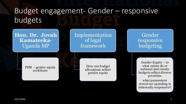 Budget engagement- Gender – responsive budgets 12/17/2020 7 Hon. Dr. Jovah Kamateeka- Uganda MP PFM – gender equity certif...