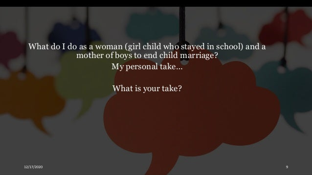 What do I do as a woman (girl child who stayed in school) and a mother of boys to end child marriage? My personal take… Wh...