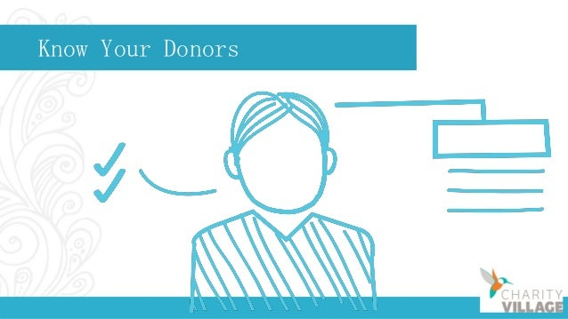 Be Donor Centered It's about the donor, not your organization You versus we Say thank you + report impact