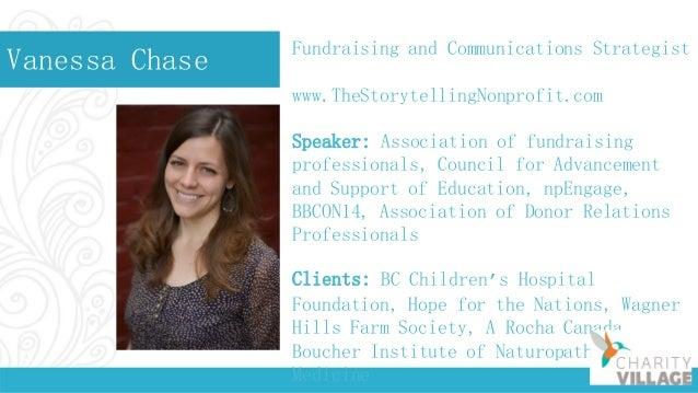 Vanessa Chase Fundraising and Communications Strategist www.TheStorytellingNonprofit.com Speaker: Association of fundraisi...