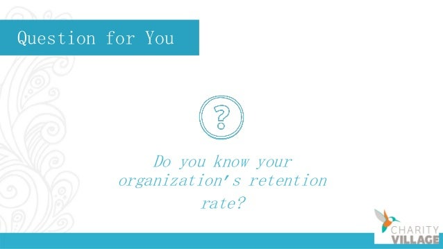 Question for You Do you know your organization's retention rate?