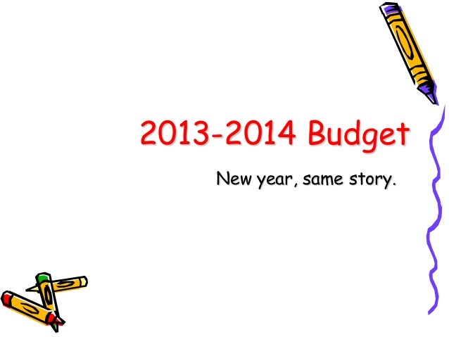 2013-2014 BudgetNew year, same story.