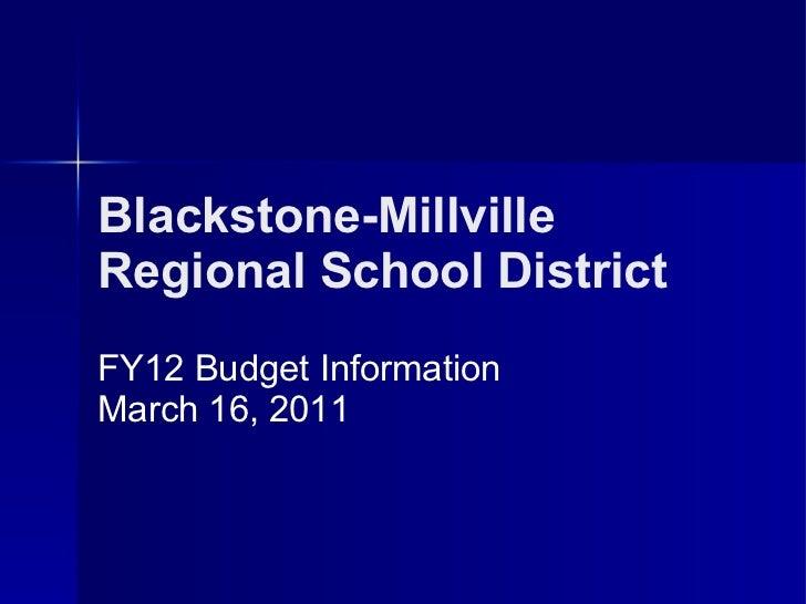 Blackstone-Millville Regional School District   FY12 Budget Information March 16, 2011