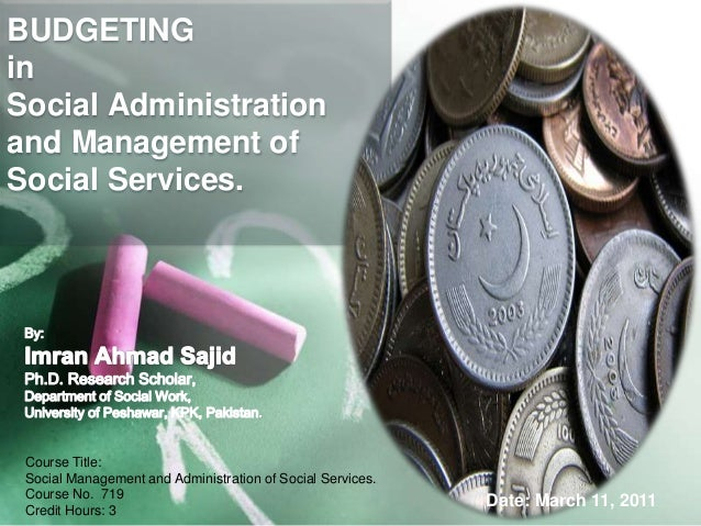 BUDGETING in Social Administration and Management of Social Services. Course Title: Social Management and Administration o...
