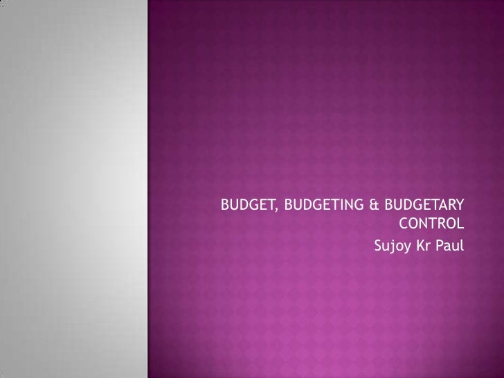 BUDGET, BUDGETING & BUDGETARY CONTROL<br />Sujoy Kr Paul<br />
