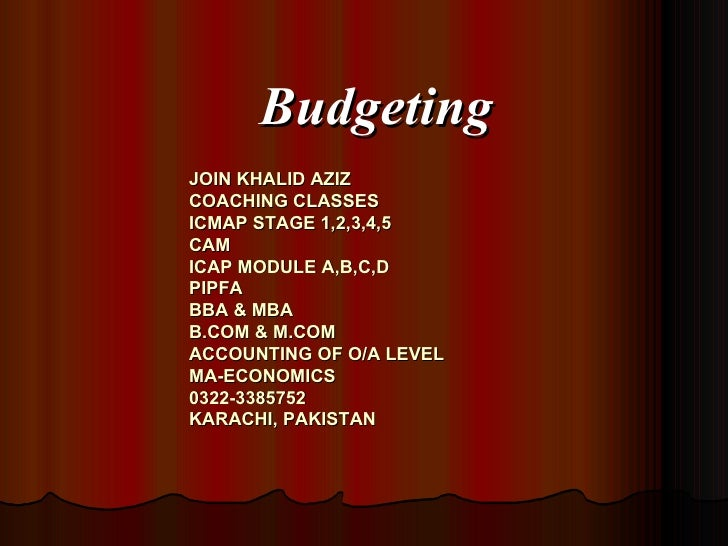 BudgetingJOIN KHALID AZIZCOACHING CLASSESICMAP STAGE 1,2,3,4,5CAMICAP MODULE A,B,C,DPIPFABBA & MBAB.COM & M.COMACCOUNTING ...