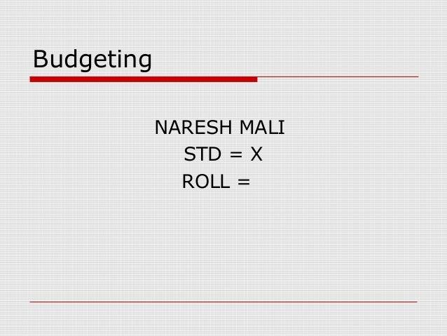 Budgeting NARESH MALI STD = X ROLL =