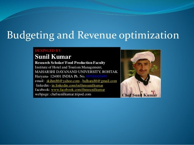 Budgeting and Revenue optimization DESINGED BY Sunil Kumar Research Scholar/ Food Production Faculty Institute of Hotel an...
