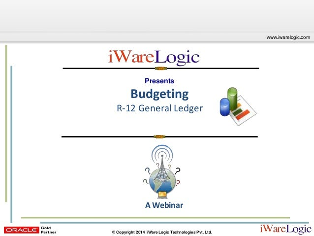 Click to edit Master title style www.iwarelogic.com © Copyright 2014 iWare Logic Technologies Pvt. Ltd. Presents Budgeting...