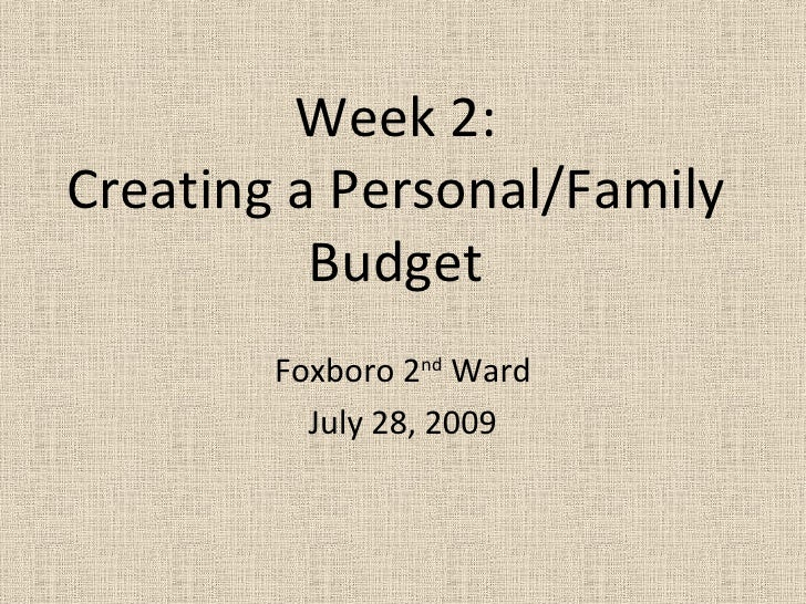 Week 2: Creating a Personal/Family Budget Foxboro 2 nd  Ward July 28, 2009