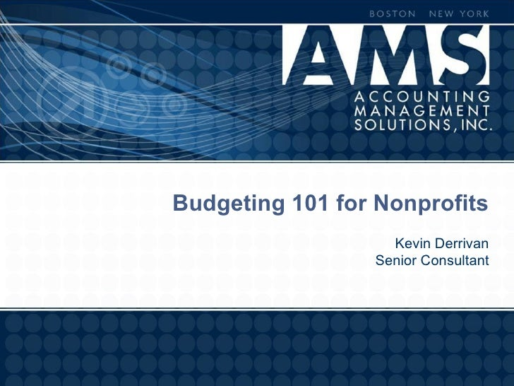 Budgeting 101 for Nonprofits                   Kevin Derrivan                 Senior Consultant