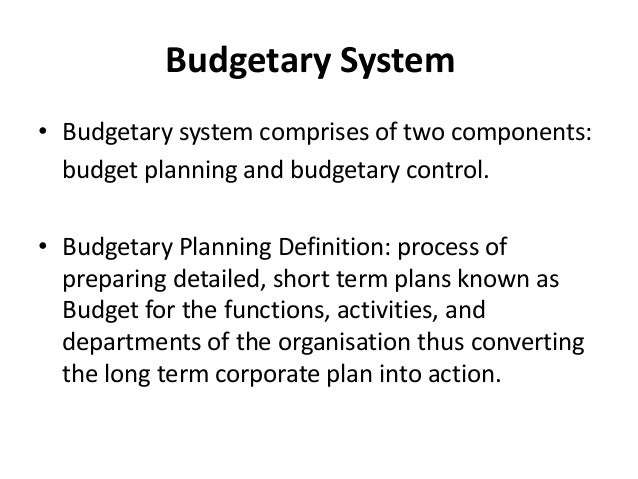 budgeting and budgetary control Budgeting is a core planning function designed to direct effort, streamline  activities and provide the basis of control and evaluation the budget is an  important.