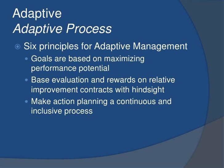 AdaptiveAdaptive Process<br />Six principles for Adaptive Management<br />Goals are based on maximizing performance potent...