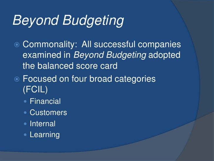 Beyond Budgeting<br />Commonality:  All successful companies examined in Beyond Budgeting adopted the balanced score card<...