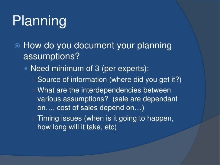 Planning<br />How do you document your planning assumptions?<br />Need minimum of 3 (per experts):<br />Source of informat...