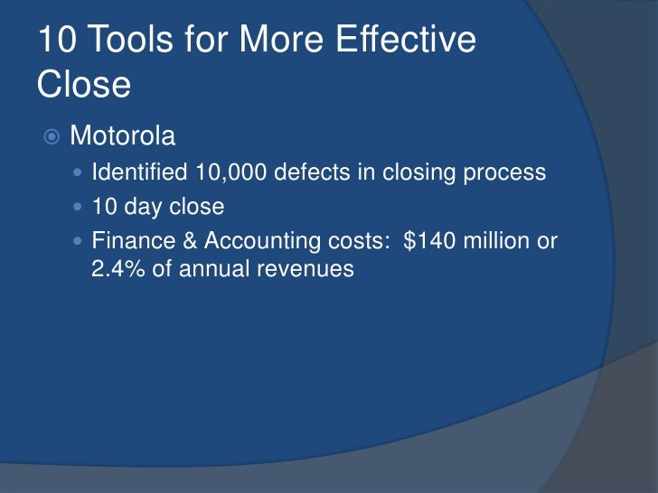 10 Tools for More Effective Close<br />Motorola<br />Identified 10,000 defects in closing process<br />10 day close<br />F...