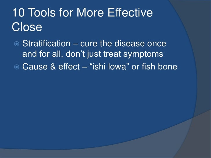 10 Tools for More Effective Close<br />Stratification – cure the disease once and for all, don't just treat symptoms<br />...