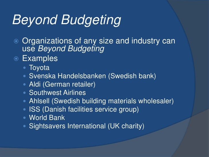 Beyond Budgeting<br />Organizations of any size and industry can use Beyond Budgeting<br />Examples<br />Toyota<br />Svens...