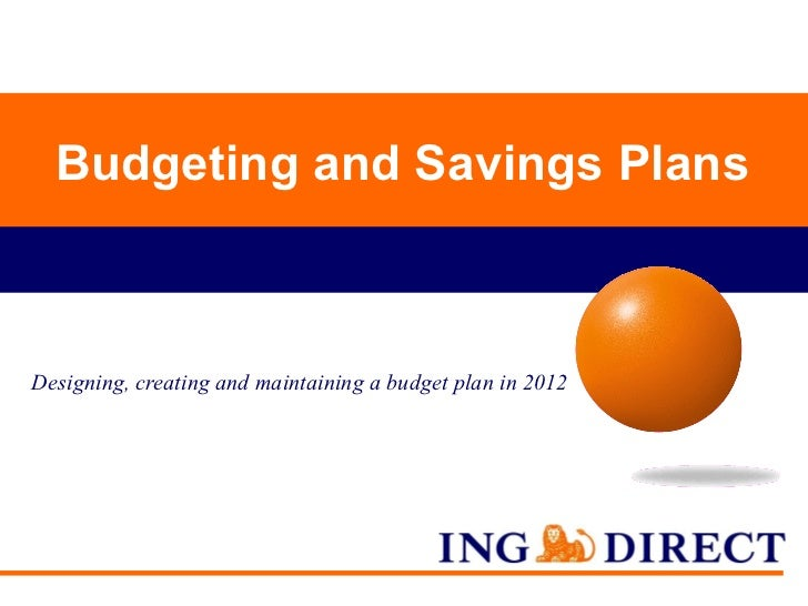 Budgeting and Savings Plans Designing, creating and maintaining a budget plan in 2012