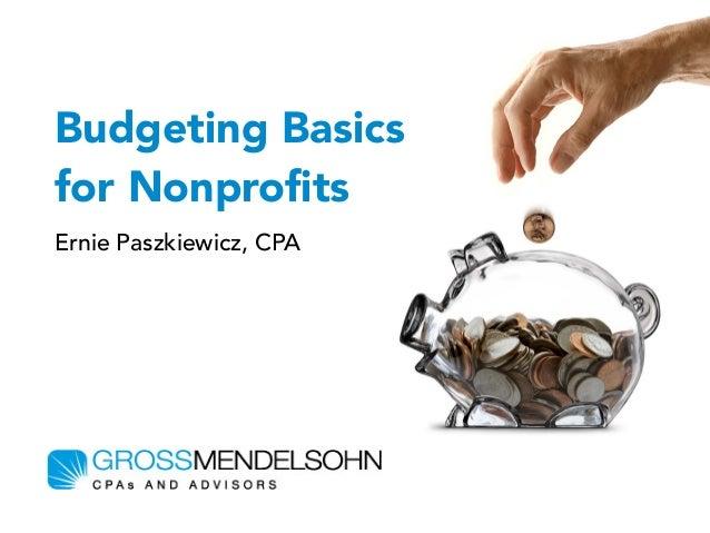 Budgeting Basics for Nonprofits Ernie Paszkiewicz, CPA