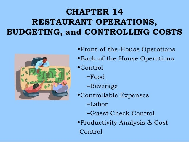 CHAPTER 14    RESTAURANT OPERATIONS,BUDGETING, and CONTROLLING COSTS            •Front-of-the-House Operations            ...