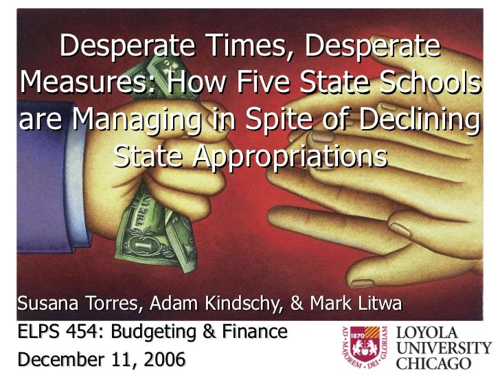 Desperate Times, Desperate Measures: How Five State Schools are Managing in Spite of Declining State Appropriations Susana...