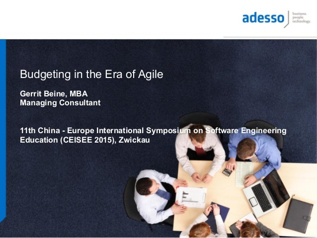 Budgeting in the Era of Agile Gerrit Beine, MBA Managing Consultant 11th China - Europe International Symposium on Softwar...