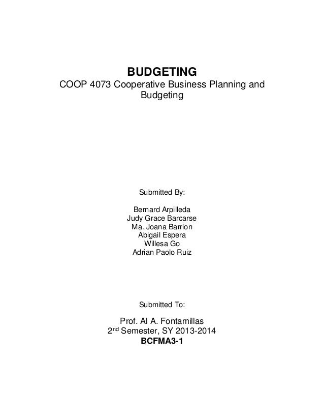 BUDGETING COOP 4073 Cooperative Business Planning and Budgeting Submitted By: Bernard Arpilleda Judy Grace Barcarse Ma. Jo...