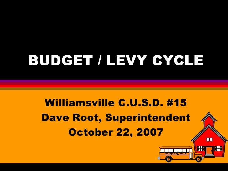BUDGET / LEVY CYCLE Williamsville C.U.S.D. #15 Dave Root, Superintendent October 22, 2007
