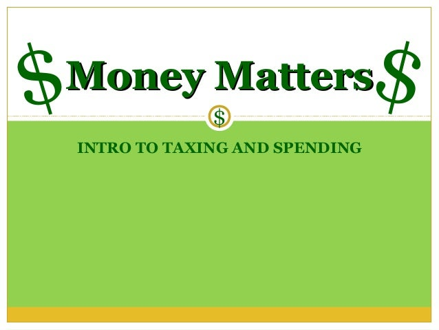 $Money Matters                 $                                   $    INTRO TO TAXING AND SPENDING