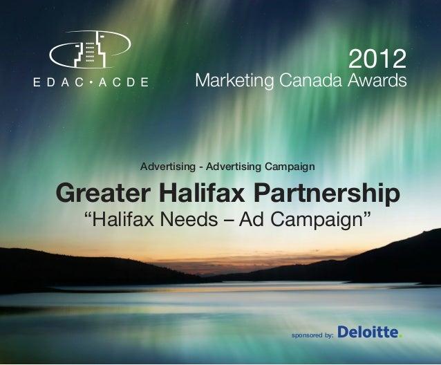 "2012                 Marketing Canada Awards       Advertising - Advertising CampaignGreater Halifax Partnership  ""Halifax..."